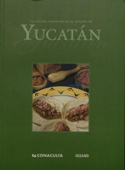 Consejo Nacional para la Cultura y las Artes (Mexico) Editorial Océano de México. La Cocina Familiar en el Estado de Yucatán. Cover