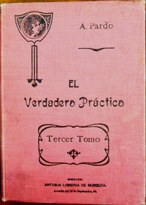 Front cover of El Verdadero Práctico. Tercer Tomo. (1917) by Alejandro Pardo