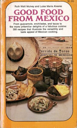 Cover from Good Food from Mexico by Ruth Watt Mulvey and Luisa Maria Alvarez