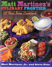 Matt Martinez's Culinary Frontier: A Real Texas Cookbook (1997) by Matt Martinez, Jr., and Steve Pate