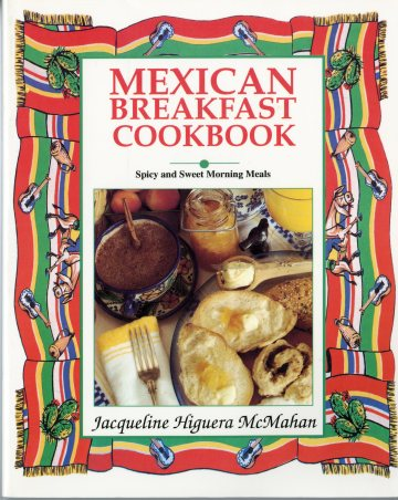 Front cover of The Mexican Breakfast Cookbook: Sweet and Spicy Morning Meals (1992) by Jacqueline Higuera McMahan