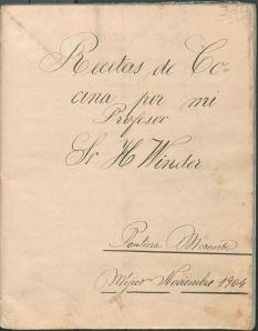 Recetas de Cocina por mi Profesor Sr. H. Winder (1904) by Paulina Morante. UTSA Libraries Special Collections