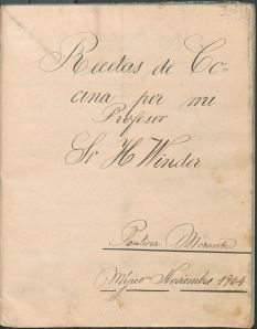Recetas de Cocina por mi Profesor Sr. H. Winder (1904) by Paulina Morante. UTSA Libraries Special Collections