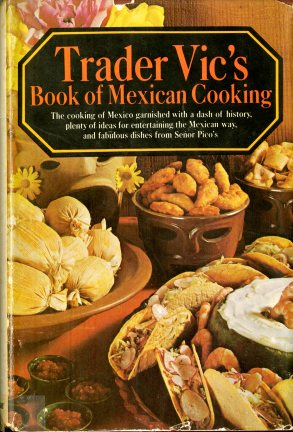 Trader Vic's Book of Mexican Cooking (1973) by Victor J. Bergeron