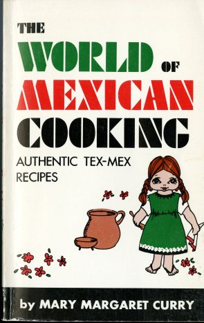 The World of Mexican Cooking (1971) by Mary Margaret Curry. UTSA Libraries Special Collections
