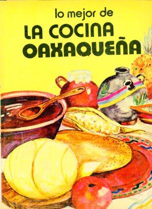 Lo Mejor de la Cocina Oaxaqueña (1975) by Elena Tajonar Campo. UTSa Libraries Special Collections