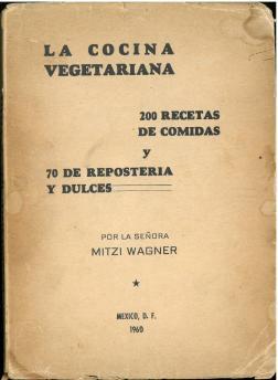 La Cocina Vegetariana: 200 Recetas de Comidas y 70 de Reposteria y Dulces  (1960) by Mitzi Wagner. UTSA Libraries Special Collections.