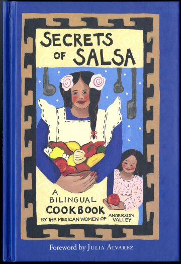 Secrets of Salsa = Secretos de la Salsa : a Bilingual Cookbook by the Mexican Women of Anderson Valley (2002) edited by Kira Brennan. UTSA Libraries Special Collections.