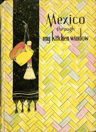 Mexico Through My Kitchen Window (1938) by María A. de Carbia. UTSA Libraries Special Collections.