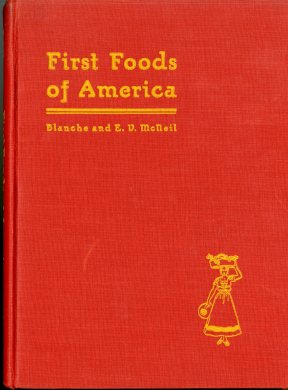 First Foods of America (1936) by Blanche and Edna V. McNeil