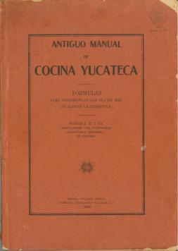 Antiguo Manual de Cocina Yucateca (1926) by Hortensia Rendón de García