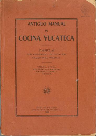Antiguo Manual de Cocina Yucateca (1926) by Hortensia Rendón de García