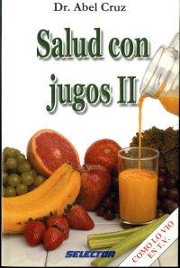 Salud con Jugos II (2002) by Abel Cruz [TX815 .C78 2000]