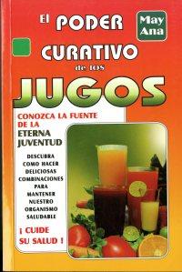 El Poder Curativo de los Jugos (2002) by May Ana [TX397 .A54 2002]