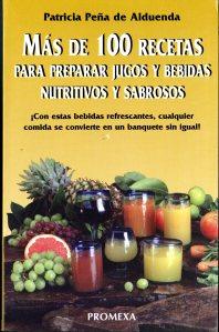 Mas de 100 Recetas para Preparar: Jugos y Bebidas Nutritivos y Sabrosos (1997) by Patricia Peña de Alduenda. [TX815 .P46 1997]