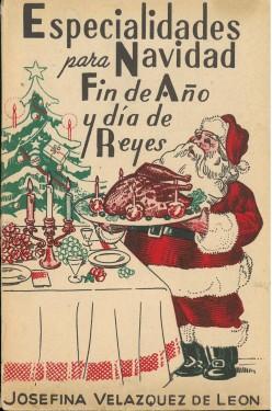 Velázquez de León, Josefina. Especialidades para Navidad, Fin de Año y Día de Reyes.