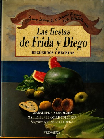 Las Fiestas de Frida y Diego: Recuerdos y Recetas (1994)by Guadalupe Rivera and Marie-Pierre Colle. UTSA Libraries Special Collections.