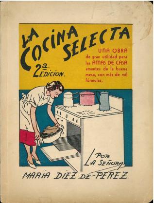 La cocina selecta (1953) by  María Díez de Pérez. UTSA Libraries Special Collections.