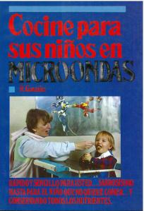 Cocine para Sus Niños en Microondas (1991) by R. González. UTSA Libraries Special Collections.