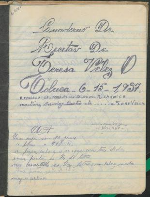 Cuaderno de Recetas de Teresa Vélez O. Toluca, Mexico: 1937. TX716 .M4 V461 1937. UTSA Libraries Special Collections